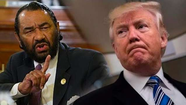 IdiotRep. Al Green Says He Will Bring Articles Of Impeachment Against President Trump