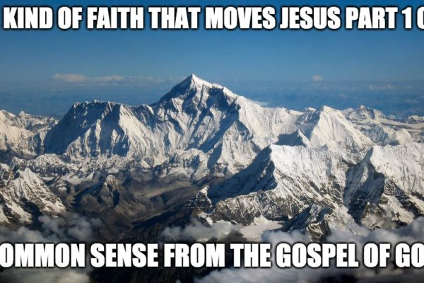 The Kind Of Faith That Moves Jesus Part 1 of 2