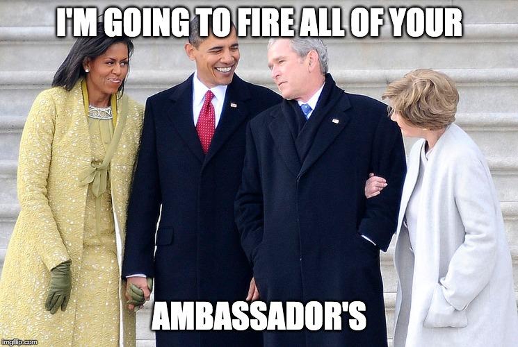 Obama Fired All George Bush's Ambassadors