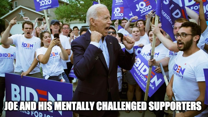 The Stupidity Of Joe Biden And His Supporters